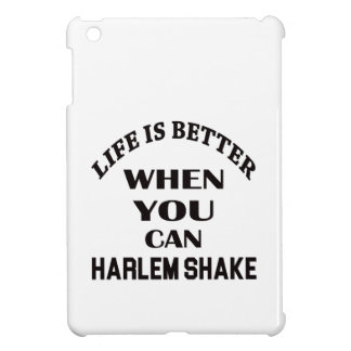 Life is better When you can Harlem Shake dance iPad Mini Cases