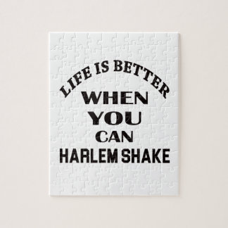 Life is better When you can Harlem Shake dance Jigsaw Puzzle