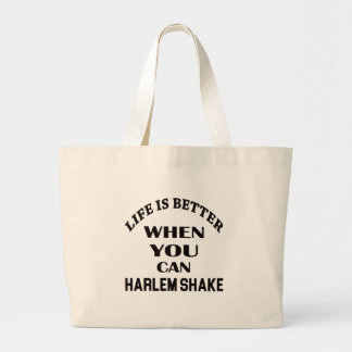 Life is better When you can Harlem Shake dance Large Tote Bag