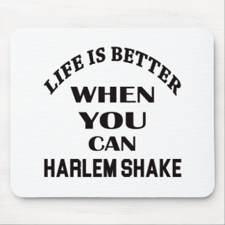 Life is better When you can Harlem Shake dance Mouse Pad
