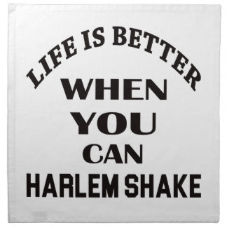 Life is better When you can Harlem Shake dance Napkin