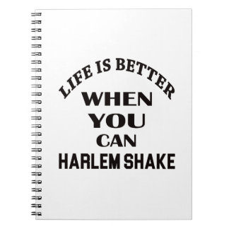 Life is better When you can Harlem Shake dance Note Books