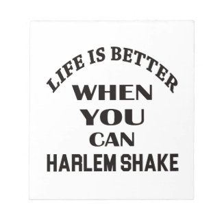 Life is better When you can Harlem Shake dance Notepads