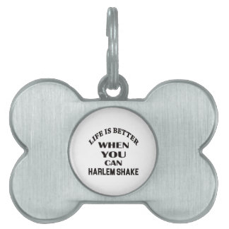 Life is better When you can Harlem Shake dance Pet Name Tag