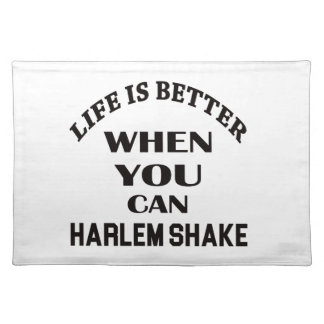Life is better When you can Harlem Shake dance Placemat