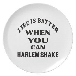 Life is better When you can Harlem Shake dance Plate