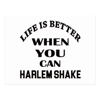 Life is better When you can Harlem Shake dance Postcard