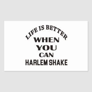 Life is better When you can Harlem Shake dance Rectangular Sticker