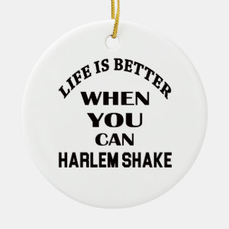 Life is better When you can Harlem Shake dance Round Ceramic Decoration