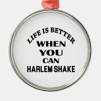 Life is better When you can Harlem Shake dance Silver-Colored Round Decoration