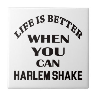 Life is better When you can Harlem Shake dance Small Square Tile