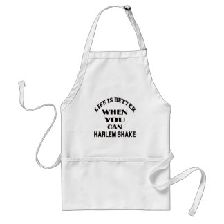Life is better When you can Harlem Shake dance Standard Apron