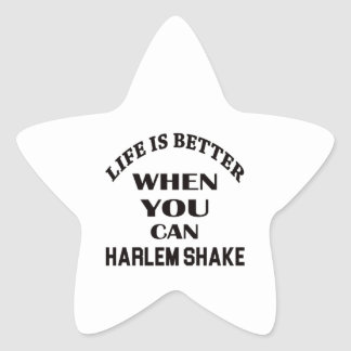 Life is better When you can Harlem Shake dance Star Sticker