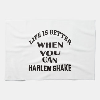 Life is better When you can Harlem Shake dance Tea Towel