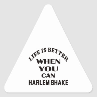 Life is better When you can Harlem Shake dance Triangle Sticker
