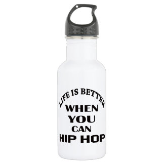 Life is better When you can Hip Hop dance 532 Ml Water Bottle