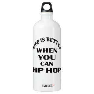 Life is better When you can Hip Hop dance Water Bottle