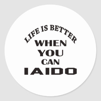 Life Is Better When You Can Iaido Classic Round Sticker