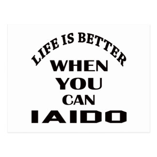 Life Is Better When You Can Iaido Postcard