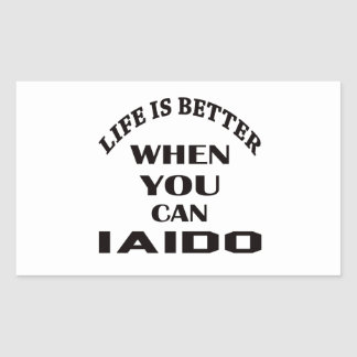 Life Is Better When You Can Iaido Rectangular Sticker