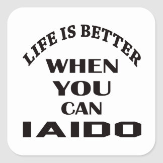 Life Is Better When You Can Iaido Square Sticker