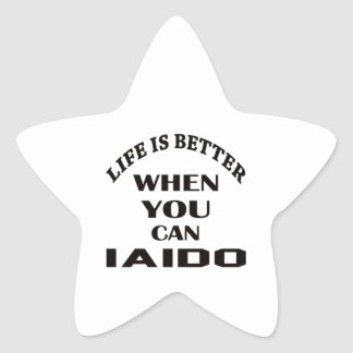 Life Is Better When You Can Iaido Star Sticker