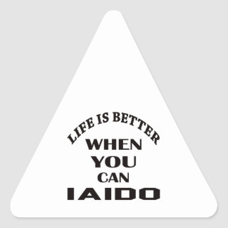 Life Is Better When You Can Iaido Triangle Sticker