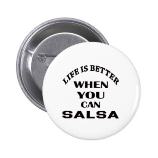 Life is better When you can Salsa dance 6 Cm Round Badge