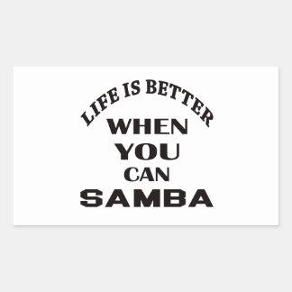 Life is better When you can Samba dance Rectangular Sticker