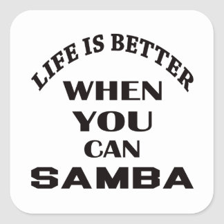 Life is better When you can Samba dance Square Sticker