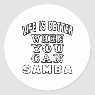 Life is better when you can Samba Dance Round Sticker