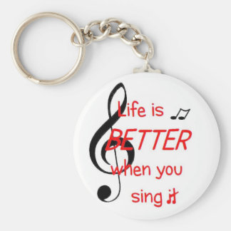 Life Is Better When You Sing It keychain