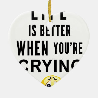 Life Is Better When You're Crying Ceramic Heart Decoration