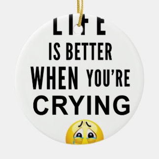 Life Is Better When You're Crying Round Ceramic Decoration