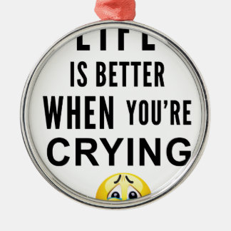 Life Is Better When You're Crying Silver-Colored Round Decoration