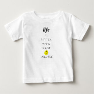 life is better when you're laughing baby T-Shirt