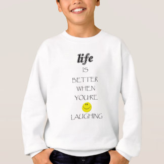 life is better when you're laughing sweatshirt