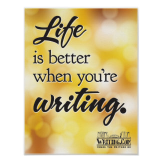 Life Is Better When You're Writing. Poster