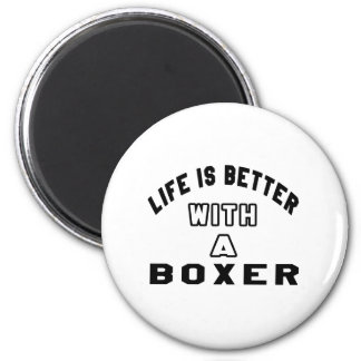 Life Is Better With A Boxer Magnets