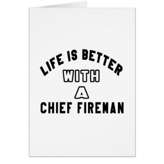 Life Is Better With A Chief fireman Card