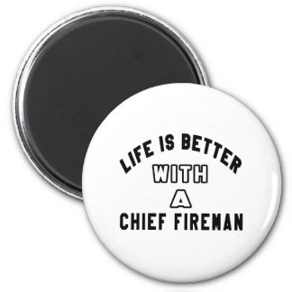 Life Is Better With A Chief fireman. Fridge Magnet