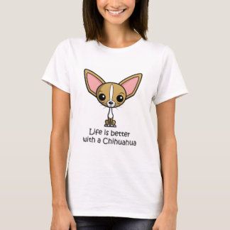Life is Better with a Chihuahua T-Shirt