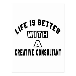 Life Is Better With A Creative consultant Postcard