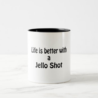 Life Is Better With A Jello Shot Mugs