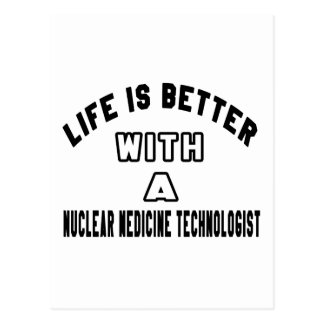 Life Is Better With A Nuclear Medicine Technologis Postcard