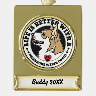 Life Is Better With A Pembroke Welsh Corgi Gold Plated Banner Ornament
