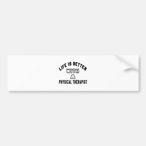 Life Is Better With A Physical Therapist Bumper Sticker