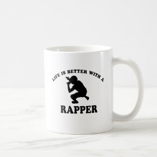 Life is better with a Rapper Coffee Mug