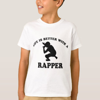 Life is better with a Rapper T-Shirt