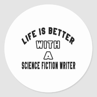 Life Is Better With A Science fiction writer Round Stickers